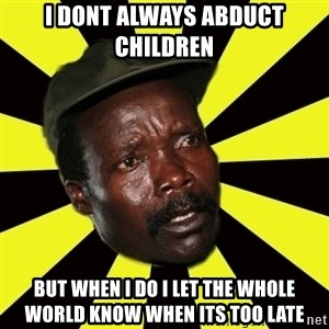 KONY THE PIMP - i dont always abduct children but when i do i let the whole world know when its too late