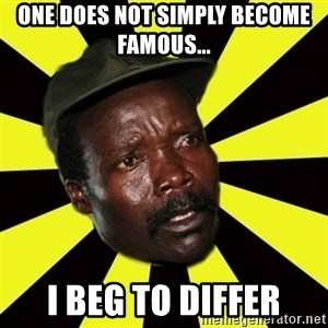 KONY THE PIMP - ONE DOES NOT SIMPLY BECOME FAMOUS... I BEG TO DIFFER