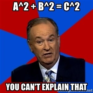 Bill O'Reilly Proves God - a^2 + b^2 = c^2 you can't explain that