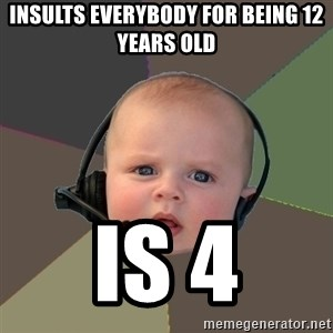 FPS N00b - Insults everybody for being 12 years old Is 4
