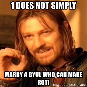 One Does Not Simply - 1 does not simply marry a gyul who cah make roti