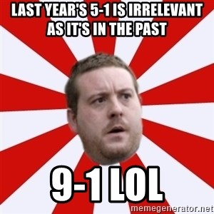 Mackem Logic - Last year's 5-1 is irrelevant as it's in the past 9-1 lol