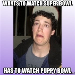 Desperate Boyfriend - wants to watch super bowl has to watch puppy bowl