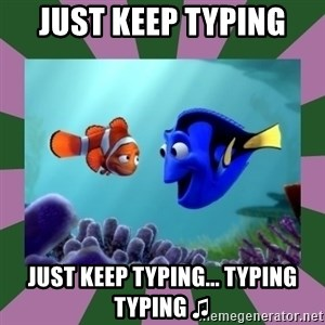 finding nemo - JUST KEEP TYPING JUST KEEP TYPING... TYPING TYPING ♫