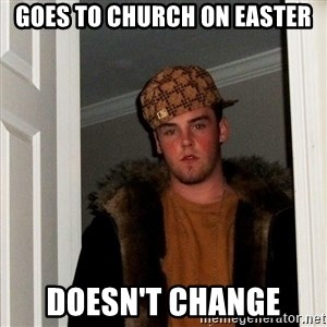 Scumbag Steve - goes to church on easter doesn't change