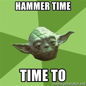 Advice Yoda Gives - hammer time time to