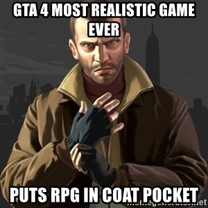 Gta 4 - GTA 4 most realistic game ever Puts RPG in coat pocket