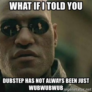 Scumbag Morpheus - What if I told you dubstep has not always been just wubwubwub