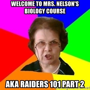 teacher - welcome to mrs. nelson's biology course aka raiders 101 part 2