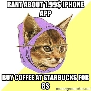 Hipster Kitty - RANT ABOUT 1.99$ IPHONE APP BUY COFFEE AT STARBUCKS FOR 8$