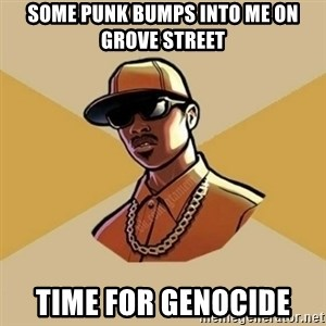 Gta Player - some punk bumps into me on grove street time for genocide