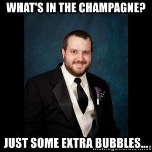Date Rape Dave - What's in the champagne? just some extra bubbles...