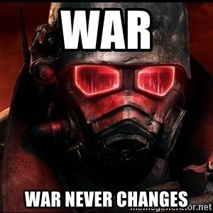 Fallout  - War War never changes