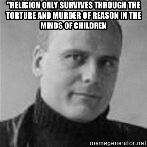 """Stefan Molyneux  - """"Religion only survives through the torture and murder of reason in the minds of children"""