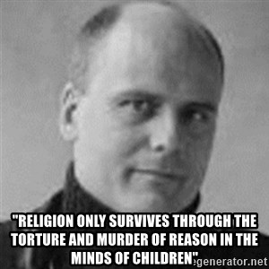 "Stefan Molyneux  - ""religion only survives through the torture and murder of reason in the minds of children"""