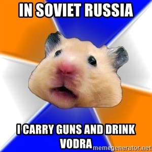 Hamster - In Soviet Russia I carry guns and drink vodra