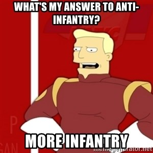 Zapp Brannigan - What's my answer to anti-infantry? more infantry