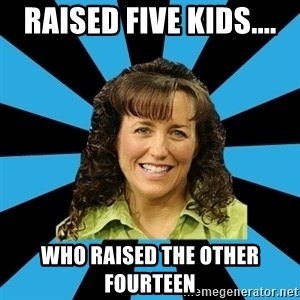 Mom Michelle - raised five kids.... who raised the other fourteen
