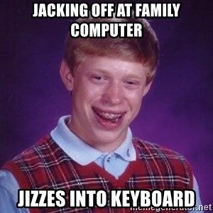 Complete Fucking Moron - jacking off at family computer jizzes into keyboard