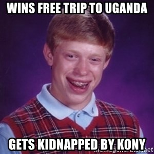 Complete Fucking Moron - Wins free trip to uganda gets kidnapped by kony