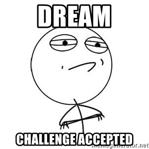 Challenge Accepted HD 1 - dream challenge accepted