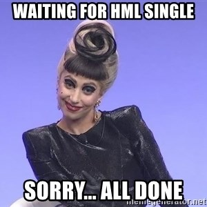 Lady Gaga - Waiting for HML Single Sorry... All done
