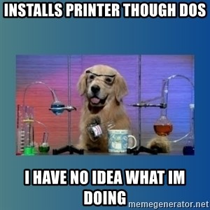 Chemistry Dog - Installs printer though dos I have no idea what im doing