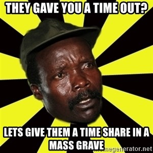KONY THE PIMP - they gave you a time out? lets give them a time share in a mass grave