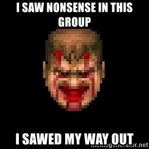 Bloody Doom Guy - i saw nonsense in this group i sawed my way out