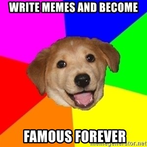 Advice Dog - write memes and become  famous forever