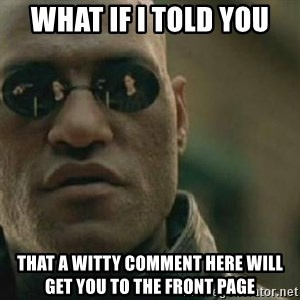 Scumbag Morpheus - what if i told you that a witty comment here will get you to the front page