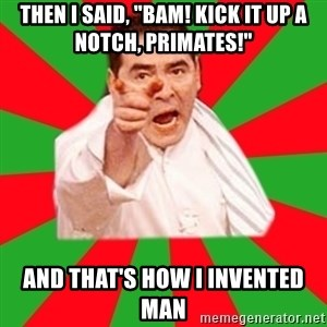 "Emeril - Then I Said, ""Bam! Kick it up a notch, Primates!"" And that's how I invented Man"