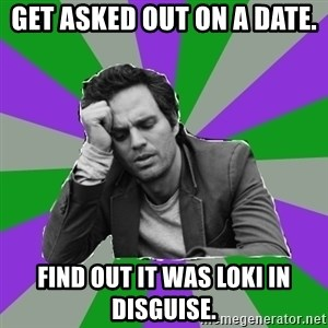 Forever Alone Bruce - Get asked out on a date. Find out it was Loki in disguise.