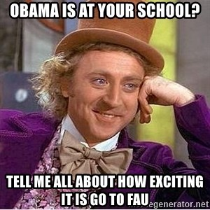 Willy Wonka - Obama is at your school? tell me all about how exciting it is go to fau