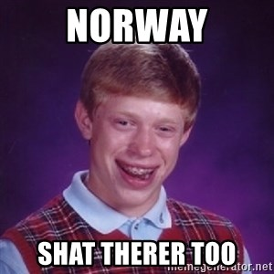 Bad Luck Brian - Norway Shat therer too