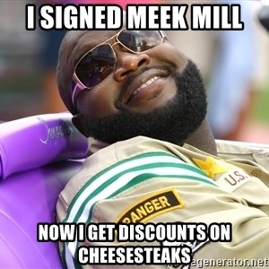 Rick Ross  - I signed Meek Mill Now I get discounts on cheesesteaks