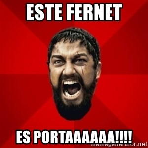 THIS IS SPARTAAA!!11!1 - este fernet  es portaaaaaa!!!!