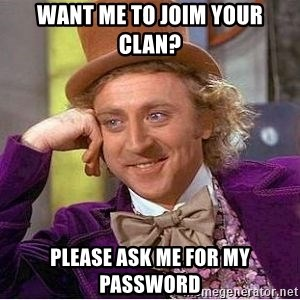 Willy Wonka - want me to joim your clan? please ask me for my password