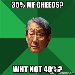 High Expectations Asian Father - 35% mf gheeds? why not 40%?