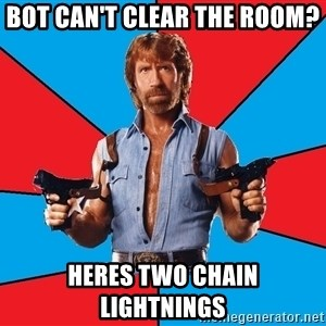 Chuck Norris  - bot can't clear the room? heres two chain lightnings