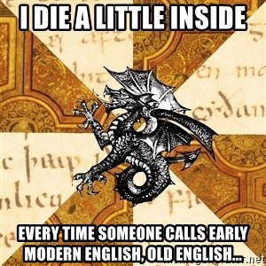 History Major Heraldic Beast - I die a little inside Every time someone calls Early Modern English, Old English...