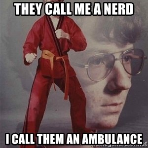 PTSD Karate Kyle - They Call me a nerd i call them an ambulance