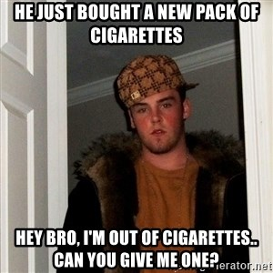 Scumbag Steve - he just bought a new pack of cigarettes hey bro, i'm out of cigarettes.. can you give me one?