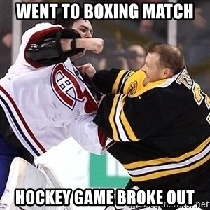 Hockey goalie - Went to Boxing match Hockey Game broke out