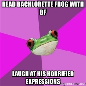 Foul Bachelorette Frog - Read bachlorette frog with bf laugh at his horrified expressions