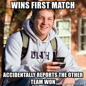 College Freshman - wins first match Accidentally reports the other team won