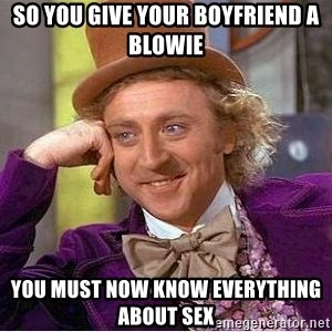 Willy Wonka - So you give your boyfriend a blowie you must now know everything about sex