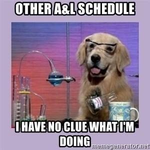 Dog Scientist - Other A&L Schedule I have no clue what i'm doing