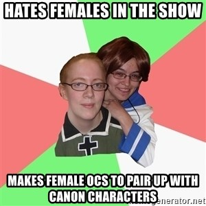 Hetalia Fans - hates females in the show makes female ocs to pair up with canon characters