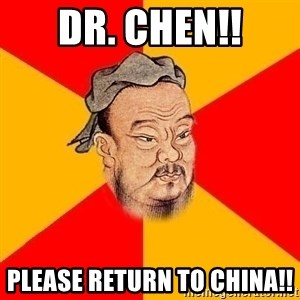 Wise Confucius - DR. Chen!! Please return to china!!